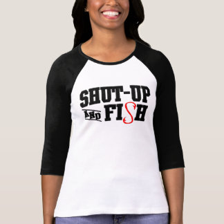 Shut-up and Fish T-Shirt