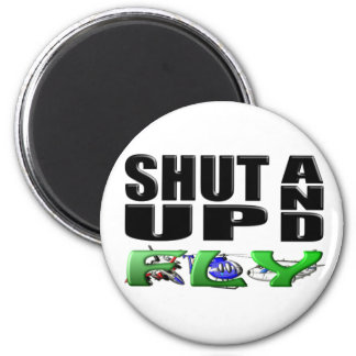 SHUT UP AND FLY (Aircraft) 6 Cm Round Magnet