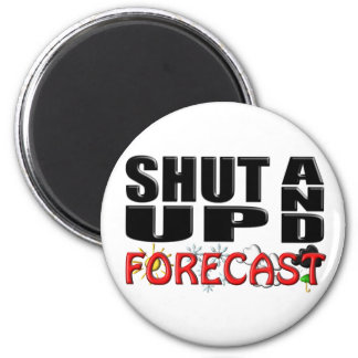 SHUT UP AND FORECAST (Weather) 6 Cm Round Magnet