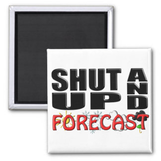 SHUT UP AND FORECAST (Weather) Square Magnet