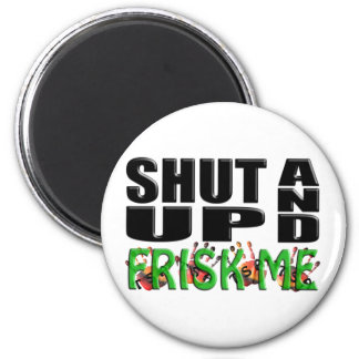 SHUT UP AND FRISK ME (TSA Hands) Magnets