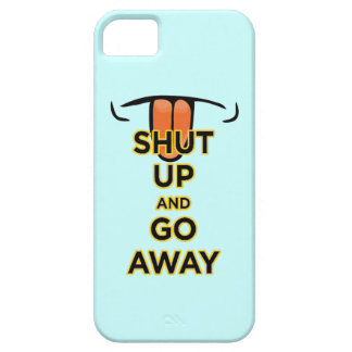 Shut Up and Go Away iPhone 5 Barely There Case iPhone 5 Case