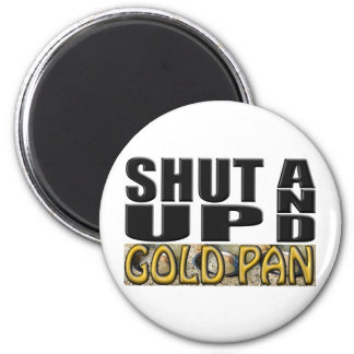 SHUT UP AND GOLD PAN (Pan) 6 Cm Round Magnet