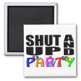 SHUT UP AND PARTY (Favors) Square Magnet