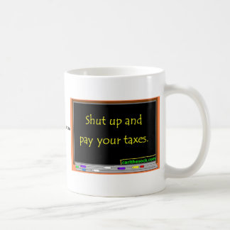 Shut up and pay your taxes. basic white mug