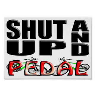 SHUT UP AND PEDAL POSTER