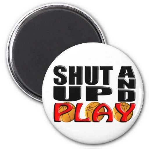 SHUT UP AND PLAY (Basketball) Fridge Magnets