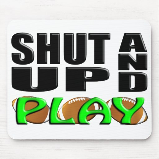 SHUT UP AND PLAY (Football) Mousepads
