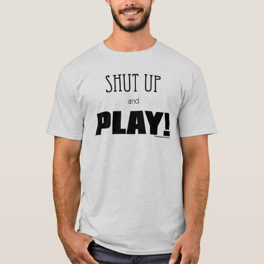 Shut Up and Play! T-Shirt