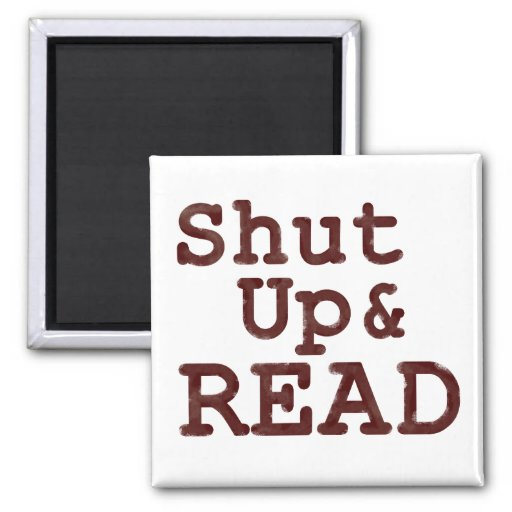 Shut Up and Read Refrigerator Magnet