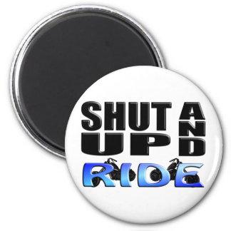 SHUT UP AND RIDE 6 CM ROUND MAGNET