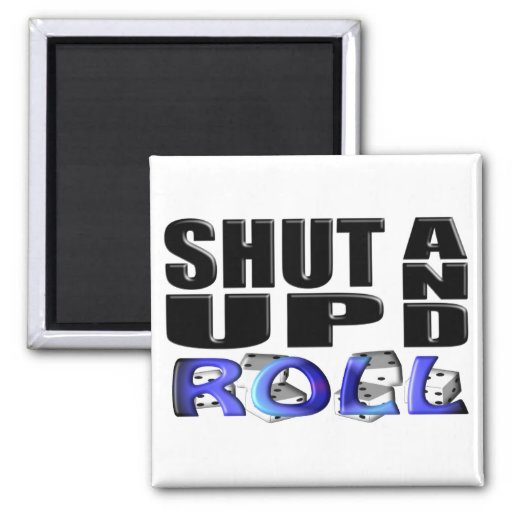 SHUT UP AND ROLL (Dice) Fridge Magnet
