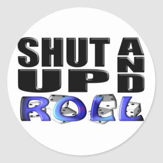SHUT UP AND ROLL (Dice) Round Sticker