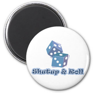 Shut up and Roll 6 Cm Round Magnet