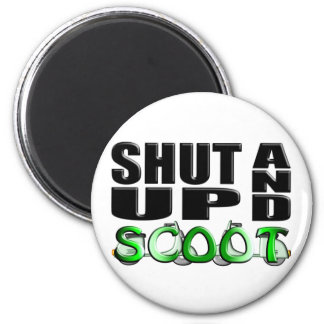 SHUT UP AND SCOOT 6 CM ROUND MAGNET