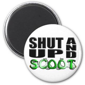 SHUT UP AND SCOOT FRIDGE MAGNET