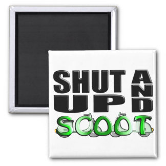 SHUT UP AND SCOOT SQUARE MAGNET