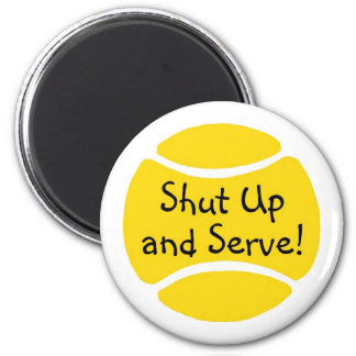 Shut Up And Serve 6 Cm Round Magnet
