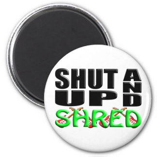 SHUT UP AND SHRED 6 CM ROUND MAGNET