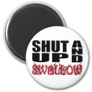 SHUT UP AND SWALLOW 6 CM ROUND MAGNET