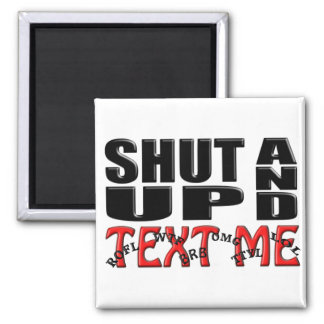 SHUT UP AND TEXT ME MAGNET