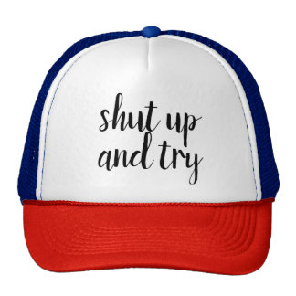 Shut up and try ... trucker hat unique gift