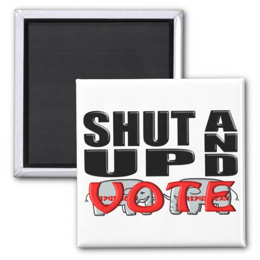 SHUT UP AND VOTE (Republican) Refrigerator Magnets