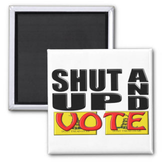 SHUT UP AND VOTE (Tea Party) Square Magnet