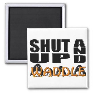 SHUT UP AND WADDLE (Penguins) Square Magnet