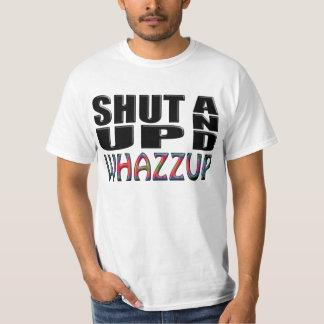 SHUT UP AND WHAZZUP T-Shirt