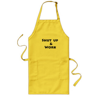 Shut Up and Work Long Apron