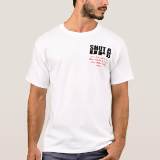 SHUT UP AND, You Can Add Your Own Individual Sa... T-Shirt