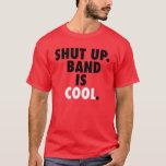 Shut Up. Band is Cool. T-Shirt