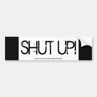 SHUT UP! CAR BUMPER STICKER