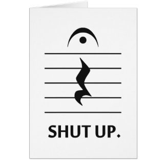 Shut Up by Music Notation Card