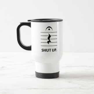 Shut Up by Music Notation Stainless Steel Travel Mug