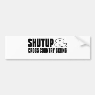 Shut up & CROSS COUNTRY SKIING Bumper Sticker
