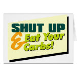 Shut Up & Eat Your Carbs Greeting Card