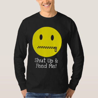 Shut Up & Feed Me! T-Shirt