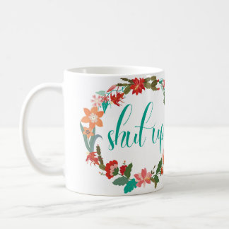 Shut Up floral coffee mug