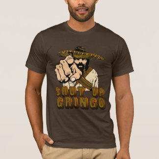 Shut Up Gringo T-Shirt