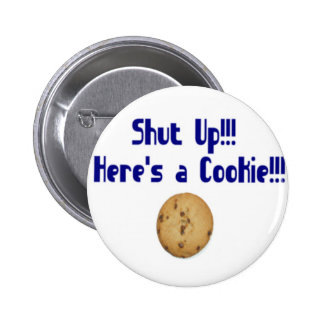 Shut Up Here is a cookie Buttons