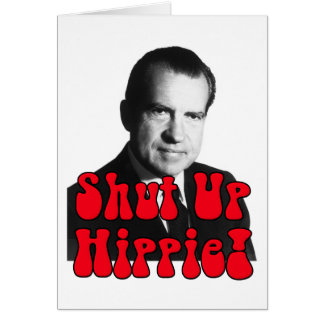 Shut Up Hippie -- Richard Nixon Card