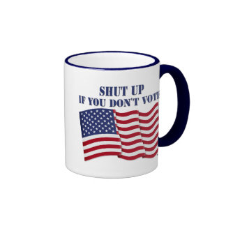 SHUT UP IF YOU DON T VOTE COFFEE MUGS