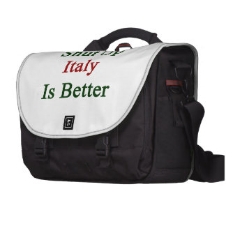 Shut Up Italy Is Better Commuter Bag