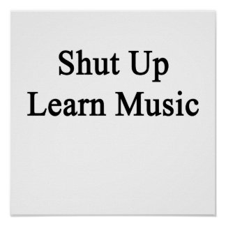 Shut Up Learn Music Poster