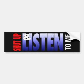 Shut Up Listen Bumper Stickers