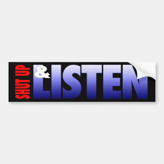 Shut Up & Listen Car Bumper Sticker