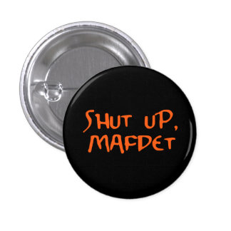 """""""Shut Up, Mafdet"""" 3 Cm Round Badge"""