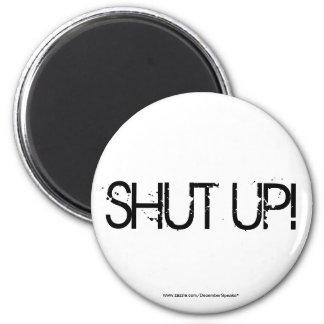 SHUT UP! FRIDGE MAGNET